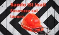 Parte il bando ISI Inail 2020 per la sicurezza sul lavoro